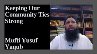 Keeping Our Community Ties Strong | Mufti Yusuf Yaqub | ISWMD