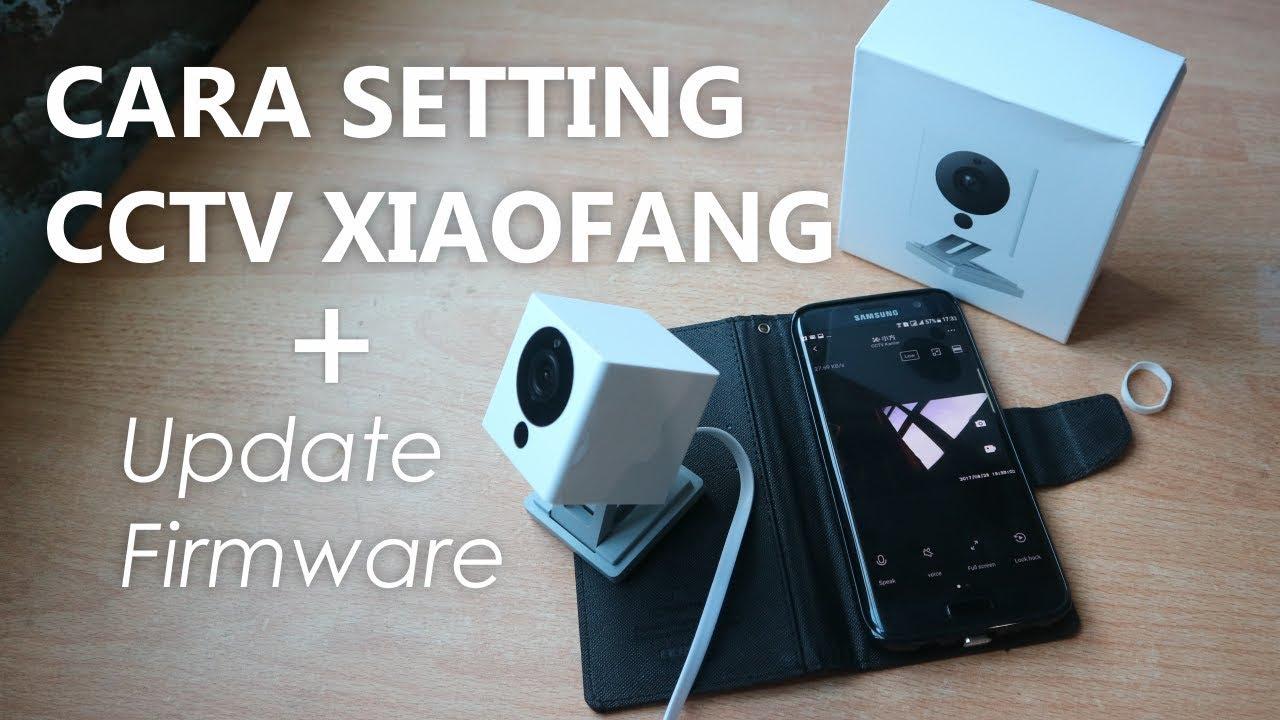 Cara Setting CCTV Xiaomi XiaoFang 1080P - Gampang Banget, Plus Cara Update  Firmwarenya