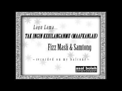 Tak Ingin Kehilanganmu (Maafkanlah) Fizz Masli and Samtong