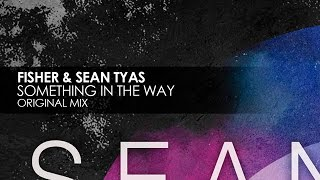 Fisher & Sean Tyas - Something In The Way