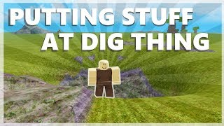 PUTTING ANY STUFF AT DIG THING! [BOOGA BOOGA]