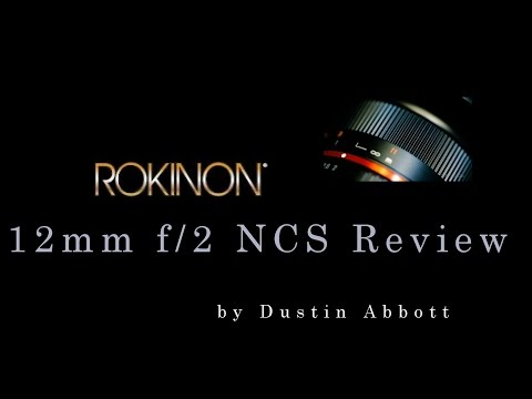 Samyang (Rokinon) 12mm f/2 NCS Review - Good Things Do Come in Small Packages!