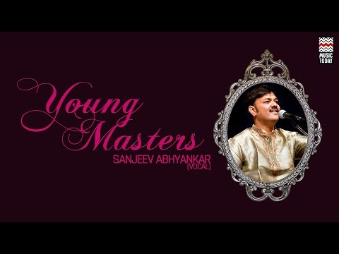 Young Masters - Sanjeev Abhyankar | Audio Jukebox | Vocal | Classical