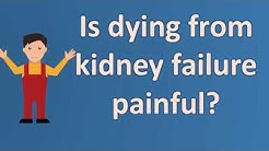 hqdefault - Is Dying From Kidney Failure Painful