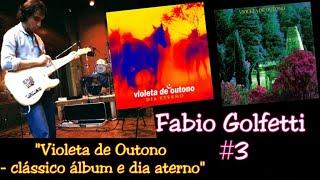 """Fabio Golfetti (guitarrista) - Episódio #3 """"Violeta de Outono - clássico álbum e dia eterno"""""""