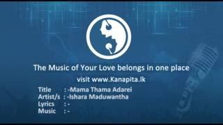 Title : Mama Thama Adarei Artist/s : Ishara Maduwantha Lyrics : - Music : - Mp3 Download Link : http://goo.gl/QBr37n Kanapita.lk - Non Tag Sinhala Mp3 The ...