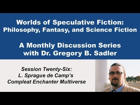 L Sprague de Camp's Compleat Enchanter Multiverse  - Worlds of Speculative Fiction (lecture 26)