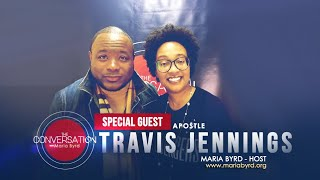 Special Guest Apostle Travis Jennings - The Conversation with Maria Byrd