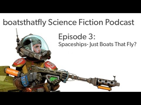 Boatsthatfly Science Fiction Podcast Ep. 3: Spaceships- Just Boats That Fly?