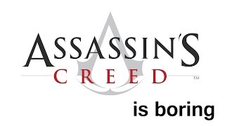 Assassin's Creed is Boring