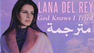 Lana Del Rey - God Knows I Tried مترجمة