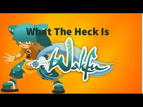 What The Heck Is Wakfu