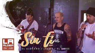 LA ALDEA ON AIR - Sin Ti ( El Aldeano, Jhamy & El Libre)