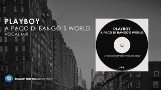 Playboy - A Paco Di Bango's World (Vocal Mix)