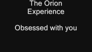 The orion experience - Obsessed with you