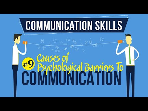 Causes Of Psychological Barriers To Communication - Introduction To Communication Skills