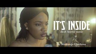 IT'S INSIDE - A SHORT NIGERIAN HORROR FILM by Olaoluwa Jesubanjo