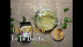TRÀ HOA NHÀI CÓ TÁC DỤNG GÌ? - What Is Jasmine Tea Good For