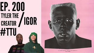 EPISODE 200 Tyler, The Creator - IGOR PART 1 - ALBUM REACTION