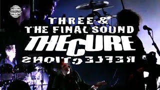 The Cure   THREE & THE FINAL SOUND   Reflections, London, RAH   MULTITUBE
