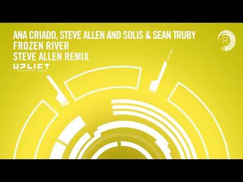 Ana Criado, Steve Allen and Solis & Sean Truby - Frozen River (Steve Allen Remix) Uplift