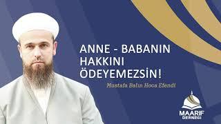 Mustafa Balın hoca anne babanın hakkı konulu nasihatı...
