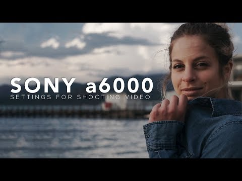 Sony a6000 SETTINGS for VIDEO.
