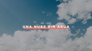Haciendo Iglesia Podcast EP - 005 || UNA NUBE SIN AGUA
