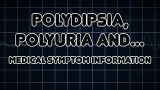 Polydipsia, Polyuria and Polyphagia (Medical Symptom)