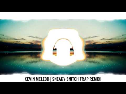 Kevin Macleod | Sneaky Snitch TRAP REMIX!