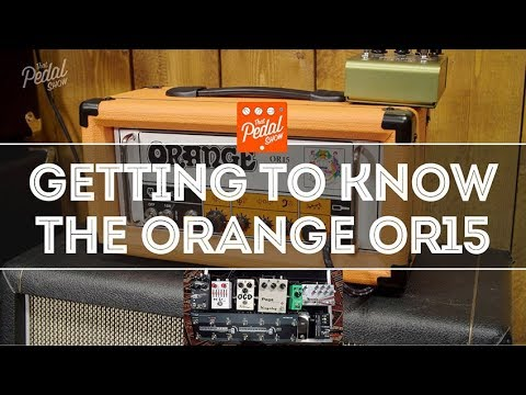 That Pedal Show – Getting To Know The Orange OR15 Guitar Amp