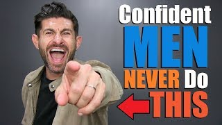 """10 Things Confident Men NEVER Do! (TAKE The """"ALPHA"""" TEST)"""