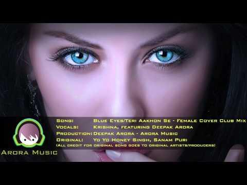 Blue Eyes - Teri Aakhon Se - Female Version - Dance Remix - (Yo Yo Honey Singh & Sanam Puri Cover)