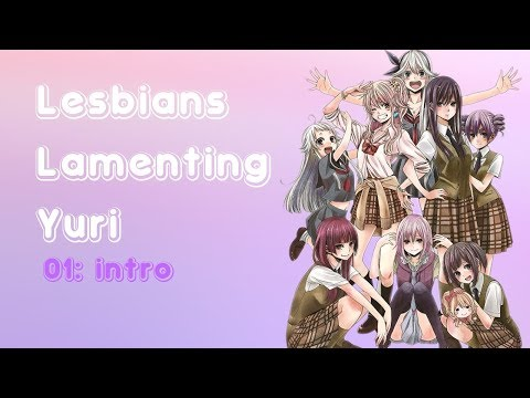 Lesbians Lamenting Yuri: Introductions