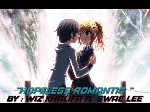 [NIGHTCORE] Hopeless Romatic -Wiz Khalifa ft. Swae Lee