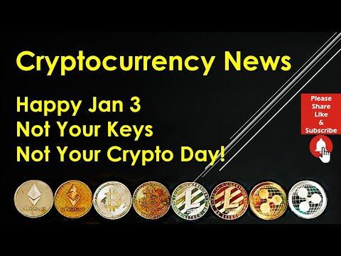 Cryptocurrency News – Happy Jan 3 – Not Your Keys, Not Your Crypto Day!