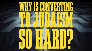 Why is Converting To Judaism So Hard?