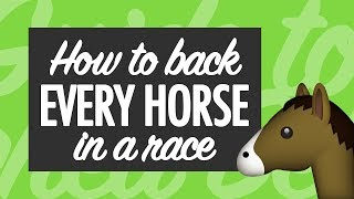 How To Back EVERY HORSE  N A RACE For Profit