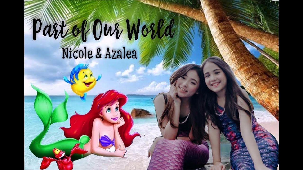 PART OF OUR WORLD [THE LITTLE MERMAID] -Cover Nicole and Azalea