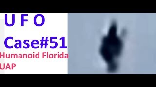Humanoid Florida UAP/UFO Analyzed - The Out There Channel UFO Case#51 (17Apr2018)