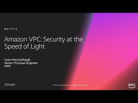 AWS re:Invent 2018: Amazon VPC: Security at the Speed Of Light (NET313)