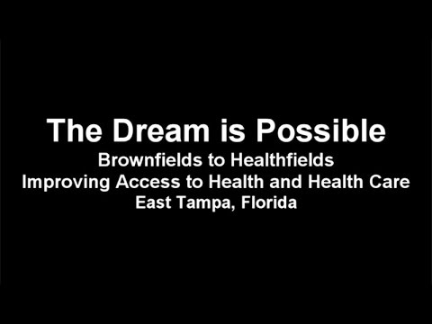 The Dream is Possible Pt.1– Brownfields to Healthfields: East Tampa, Florida