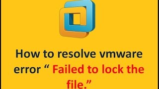 """How to Resolve """" Failed to lock the file """" error in VMware"""