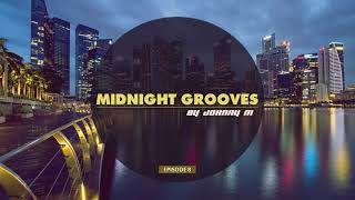 Midnight Grooves | Episode 8 | Deep House Set | 2017 Mixed By Johnny M