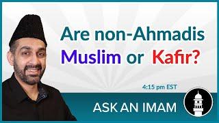 Are non-Ahmadis Muslim or Kafir? | Ask an Imam