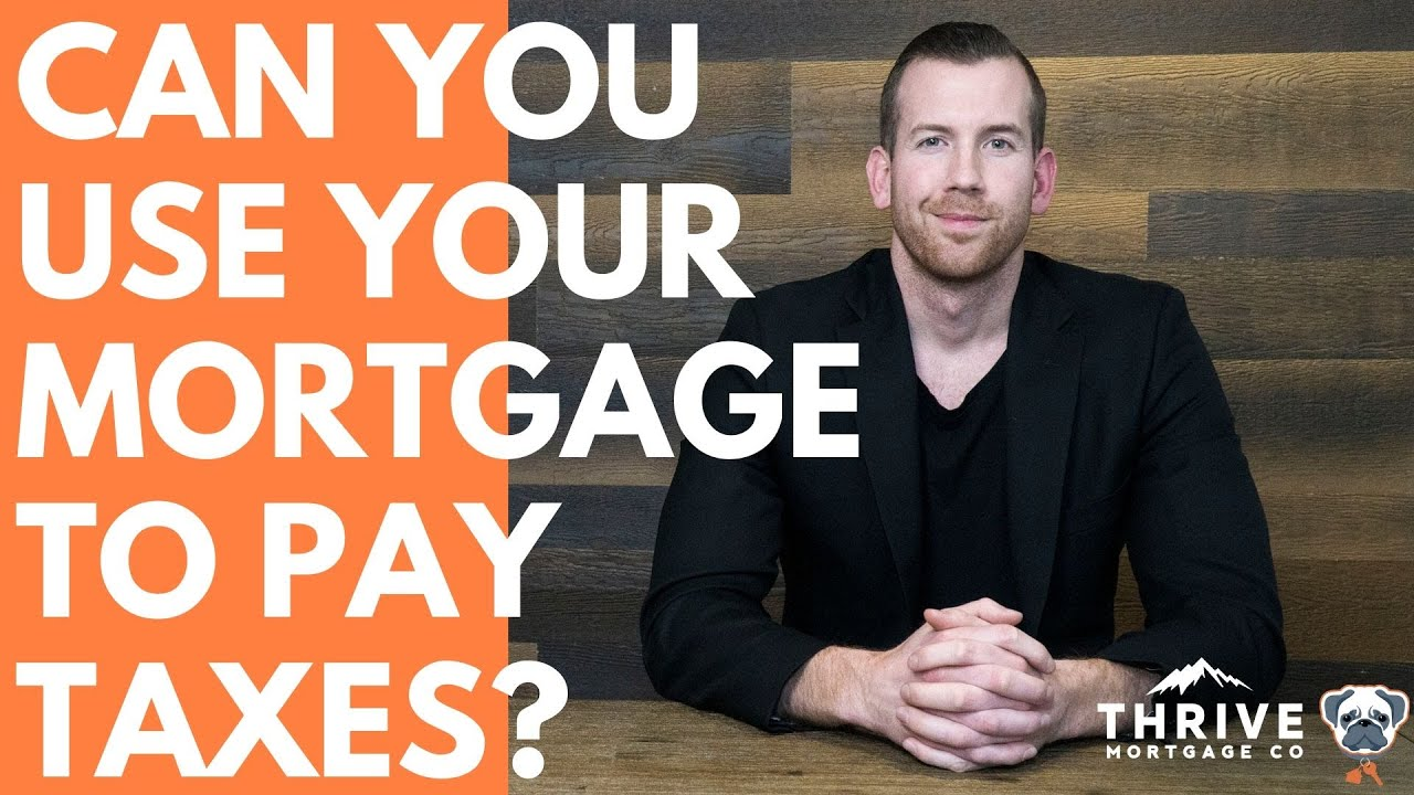 Can You Use Your Mortgage To Pay Taxes?