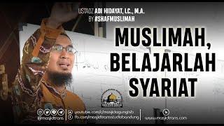 Download Muslimah, Belajarlah Syariat - Ust. Adi Hidayat, Lc., M.A. (#ShafMuslimah) Mp3