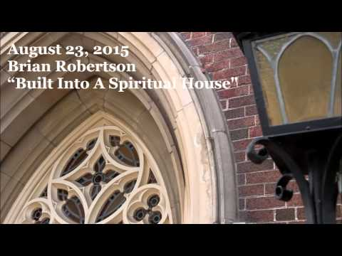 August 23, 2015 - Brian Robertson - Built Into A Spiritual House