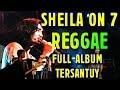 POP VERSI REGGAE, SHEILA ON 7 VERSI REGGAE FULL ALBUM TERBARU