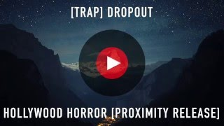 [Trap] Dropout - Hollywood Horror [Proximity Release] | 1 Hour